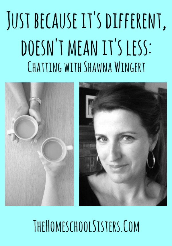 Just because it's different, doesn't mean it's less Chatting with Shawna Wingert Pin, special needs, homeschool, homeschooling, poddcast, the homeschool sisters podcast, autism, not the former things