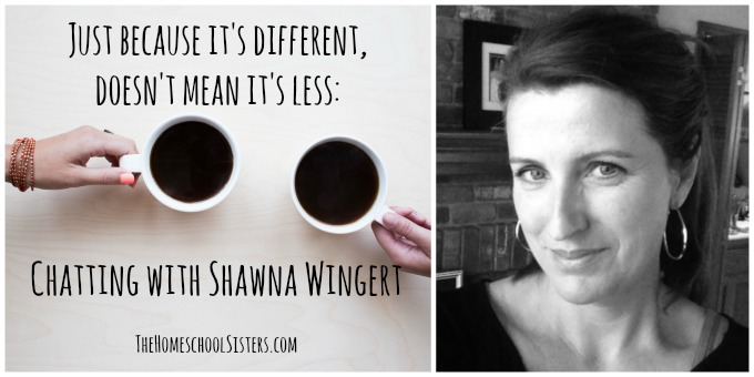 Just because it's different, doesn't mean it's less Chatting with Shawna Wingert  The Homeschool Sisters Podcast [Episode 6], not the former things, special needs, special education, homeschool, homeschooling, homeschooler, podcast,