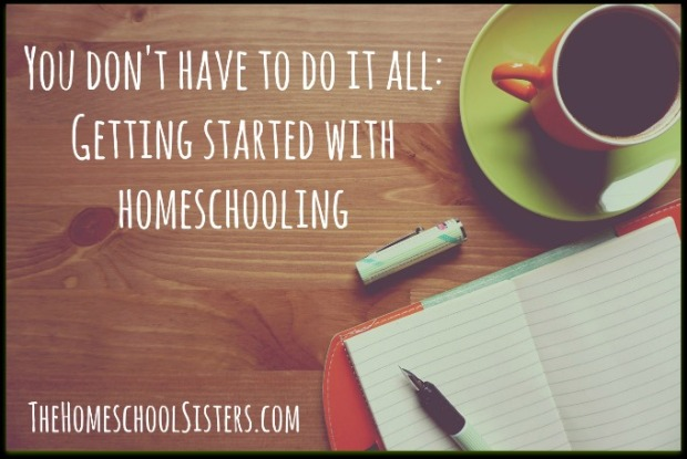You don't have to do it all Getting started with homeschooling
