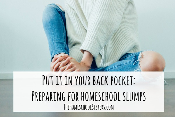 Put it in your back pocket Preparing for homeschool slumps