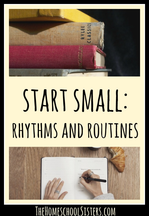 start small  rhythms and routines  u2013 the homeschool sisters