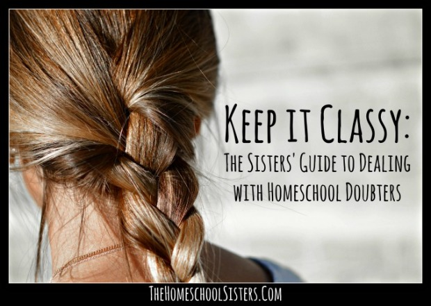 keep-it-classy-the-sisters-guide-to-dealing-with-homeschool-doubters-the-homeschool-sisters